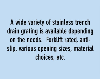 a wide variety of stainless trench drain grating is available depending on the needs. forklift rated, anti-slip, various opening sizes, material choices, etc.