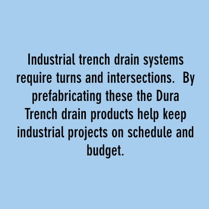 industrial trench drain systems require turns and intersections. by prefabricating these the dura trench drain products help keep industrial projects on schedule and budget