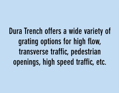Dura Trench drains offer a wide variety of trench drain grating options
