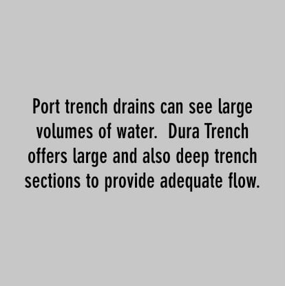 port trench drains can see large volumes of water. dura trench offers large and also deep trench sections to provide adequate flow