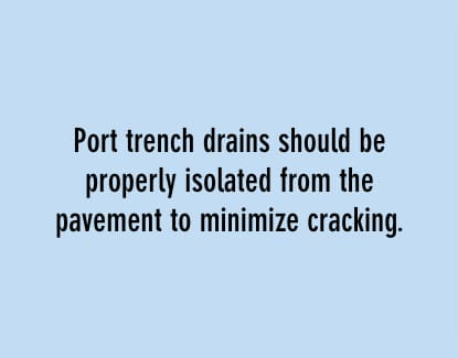 port trench drains should be properly isolated from the pavement to minimize cracking